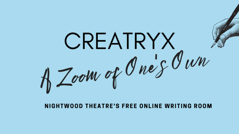 Creatryx. A Zoom of One's Own. Nightwood Theatre's Free online writing room.